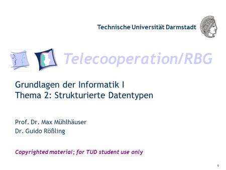 Telecooperation/RBG Technische Universität Darmstadt Copyrighted material; for TUD student use only Grundlagen der Informatik I Thema 2: Strukturierte.