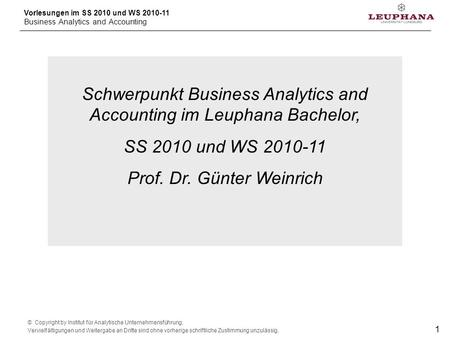Vorlesungen im SS 2010 und WS 2010-11 Business Analytics and Accounting © Copyright by Institut für Analytische Unternehmensführung, Vervielfältigungen.