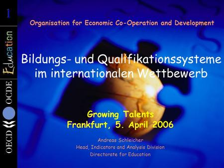 Organisation for Economic Co-Operation and Development Bildungs- und Qualifikationssysteme im internationalen Wettbewerb Growing Talents Frankfurt, 5.