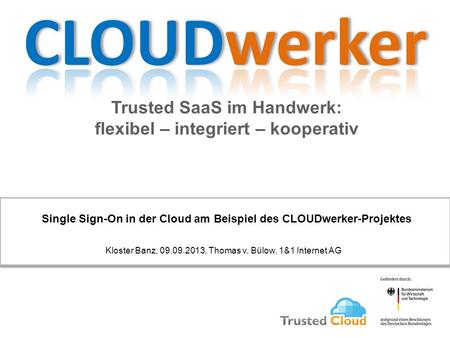 Trusted SaaS im Handwerk: flexibel – integriert – kooperativ Single Sign-On in der Cloud am Beispiel des CLOUDwerker-Projektes Kloster Banz, 09.09.2013,