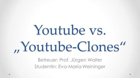 "Youtube vs. ""Youtube-Clones"""