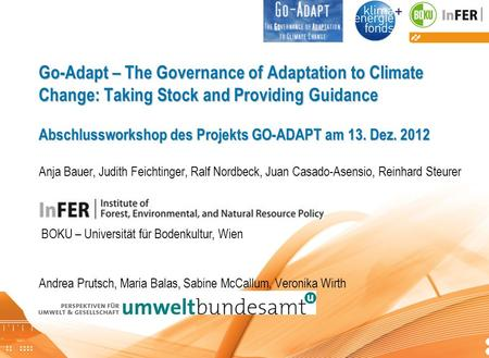 Go-Adapt Abschlussworkshop Go-Adapt – The Governance of Adaptation to Climate Change: Taking Stock and Providing Guidance Abschlussworkshop des Projekts.