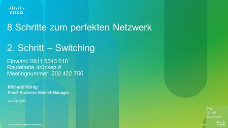 Cisco Confidential © 2010 Cisco and/or its affiliates. All rights reserved. 1 8 Schritte zum perfekten Netzwerk 2. Schritt – Switching Einwahl: 0811 5543.
