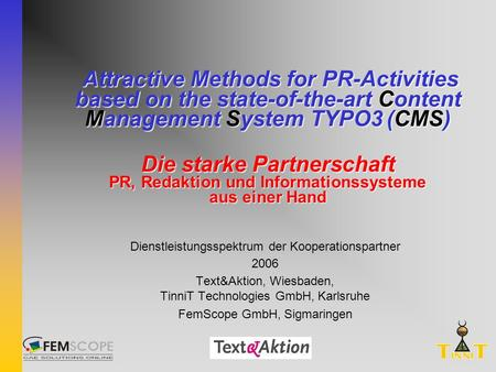 Attractive Methods for PR-Activities based on the state-of-the-art Content Management System TYPO3(CMS) Die starke Partnerschaft PR, Redaktion und Informationssysteme.