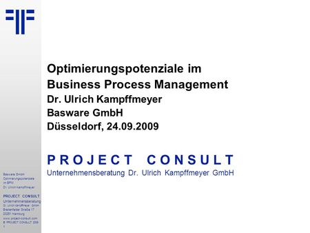 1 Basware GmbH Optimierungspotenziale im BPM Dr. Ulrich Kampffmeyer PROJECT CONSULT Unternehmensberatung Dr. Ulrich Kampffmeyer GmbH Breitenfelder Straße.