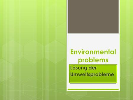 Environmental problems Lösung der Umweltsprobleme.