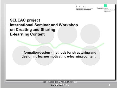 SELEAC project International Seminar and Workshop on Creating and Sharing E-learning Content Information design - methods for structuring and designing.