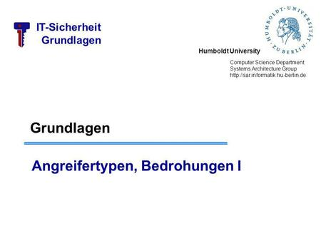 Humboldt University Computer Science Department Systems Architecture Group  IT-Sicherheit Grundlagen Angreifertypen,
