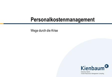 Executive Search Human Resource & Management Consulting Personalkostenmanagement Wege durch die Krise.