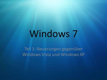 Windows 7 Teil 1: Neuerungen gegenüber Windows Vista und Windows XP.