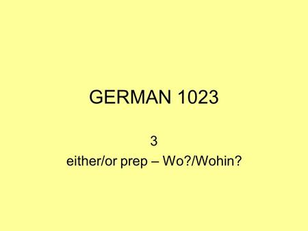 3 either/or prep – Wo?/Wohin?