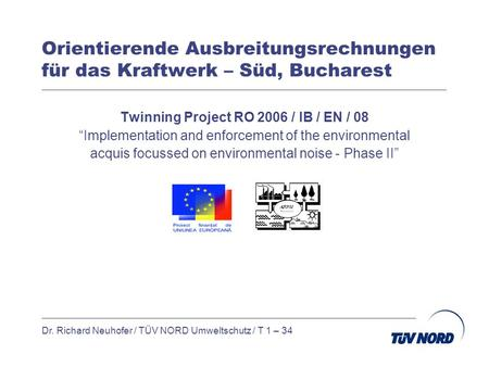 Orientierende Ausbreitungsrechnungen für das Kraftwerk – Süd, Bucharest Twinning Project RO 2006 / IB / EN / 08 Implementation and enforcement of the environmental.