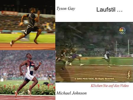 Laufstil … 1 Tyson Gay Michael Johnson Johnson was noted for his unique running style. His stiff upright stance and very short steps defied the conventional.