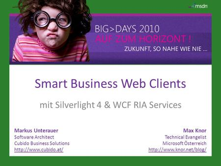 Smart Business Web Clients mit Silverlight 4 & WCF RIA Services Markus Unterauer Software Architect Cubido Business Solutions  Max.