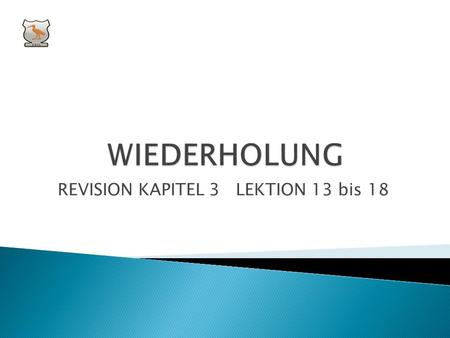 REVISION KAPITEL 3 LEKTION 13 bis 18