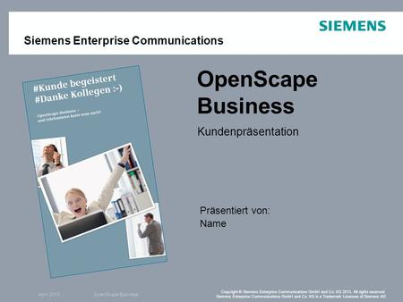 April 2013OpenScape Business Copyright © Siemens Enterprise Communications GmbH and Co. KG 2013. All rights reserved. Siemens Enterprise Communications.