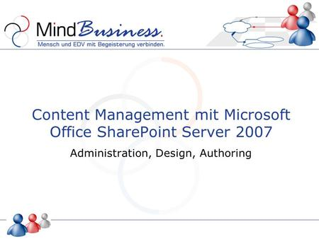 Content Management mit Microsoft Office SharePoint Server 2007 Administration, Design, Authoring.