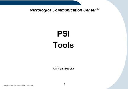 1 Christian Kracke, 08.10.2001, Version 1.4 Micrologica Communication Center ® PSI Tools Christian Kracke.