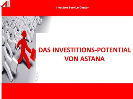 DAS INVESTITIONS-POTENTIAL VON ASTANA Investors Service Center.
