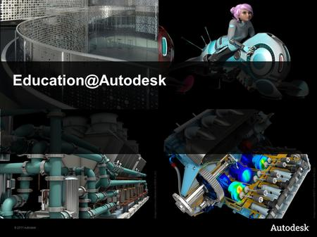 © 2011 Autodesk Image courtesy of ADEPT Airmotive (Pty) Ltd. Image courtesy of Cannon Design. Image courtesy of Mammoth-WEBCO, Inc.