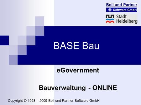 BASE Bau eGovernment Bauverwaltung - ONLINE Copyright © 1998 - 2009 Boll und Partner Software GmbH.