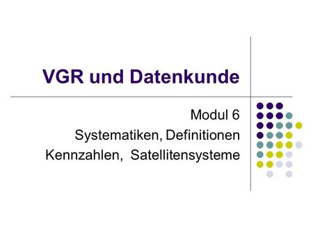 Modul 6 Systematiken, Definitionen Kennzahlen, Satellitensysteme