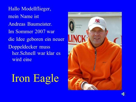 Iron Eagle Hallo Modellflieger, mein Name ist Andreas Baumeister.