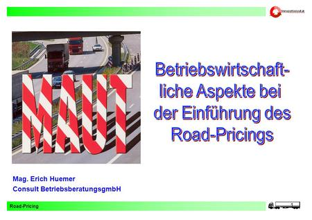 Road-Pricing 1 Mag. Erich Huemer Consult BetriebsberatungsgmbH.