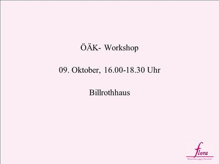 ÖÄK- Workshop 09. Oktober, 16.00-18.30 Uhr Billrothhaus.