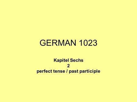 GERMAN 1023 Kapitel Sechs 2 perfect tense / past participle.