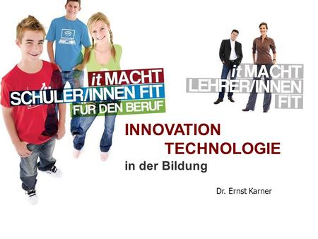 INNOVATION TECHNOLOGIE in der Bildung Dr. Ernst Karner.