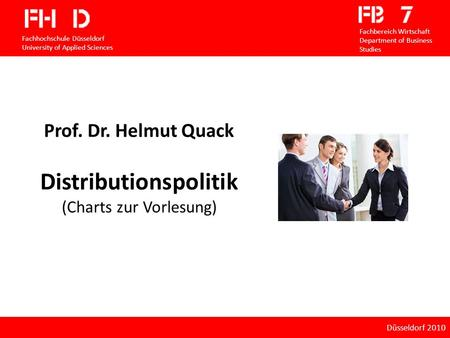 Distributionspolitik 12. Fallsammlung Prof. Dr. Helmut Quack Distributionspolitik (Charts zur Vorlesung) Fachhochschule Düsseldorf University of Applied.
