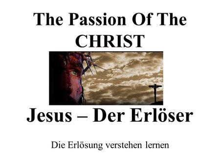 The Passion Of The CHRIST Jesus – Der Erlöser