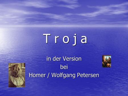 In der Version bei Homer / Wolfgang Petersen T r o j a.