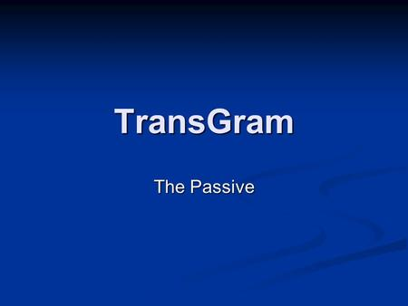 TransGram The Passive. What is the Passive? Der Student trinkt das Bier Der Student trinkt das Bier Das Bier wird (von dem Student) getrunken. Das Bier.