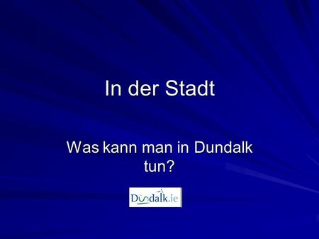 Was kann man in Dundalk tun?