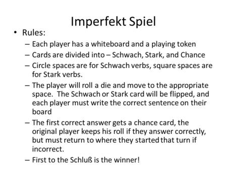 Imperfekt Spiel Rules: – Each player has a whiteboard and a playing token – Cards are divided into – Schwach, Stark, and Chance – Circle spaces are for.