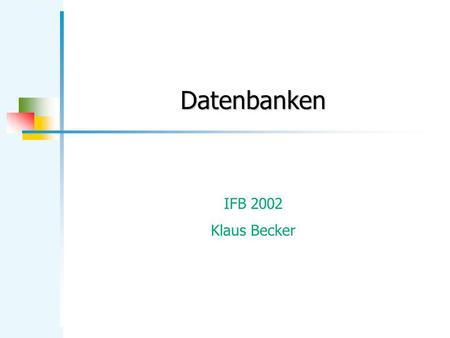 Datenbanken IFB 2002 Klaus Becker. KB Datenbanken 2 Teil 1 Relationale Datenbanken.