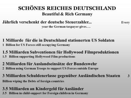 SCHÖNES REICHES DEUTSCHLAND Beautiful & Rich Germany Jährlich verschenkt der deutsche Steuerzahler... Every year the German taxpayer gives…. 1 Milliarde.
