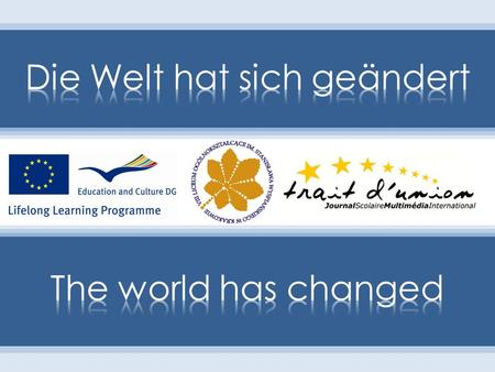 Die Welt hat sich geändert The world has changed.