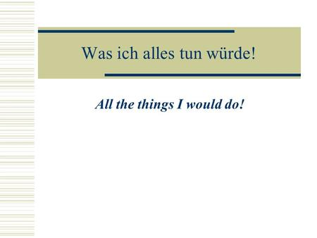 Was ich alles tun würde! All the things I would do!