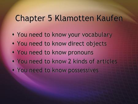 Chapter 5 Klamotten Kaufen You need to know your vocabulary You need to know direct objects You need to know pronouns You need to know 2 kinds of articles.