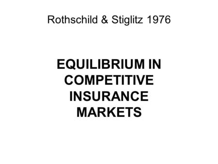 Rothschild & Stiglitz 1976 EQUILIBRIUM IN COMPETITIVE INSURANCE MARKETS.