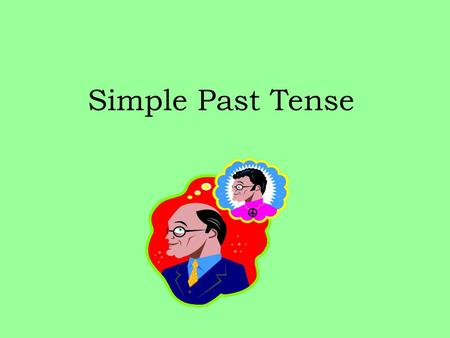 Simple Past Tense There are two basic verb tenses in German. 1.Conversational Past : a compound tense using a helping verb and past participle 2. Simple.