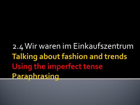 2.4 Wir waren im Einkaufszentrum. The imperfect tense is another way of talking about the past. It is often used in written texts such as newspapers as.