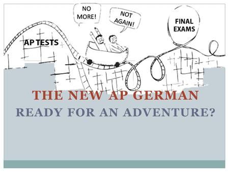 THE NEW AP GERMAN READY FOR AN ADVENTURE?. New framework and example questions Why this new AP test? Currently not all AP tests are created equal most.