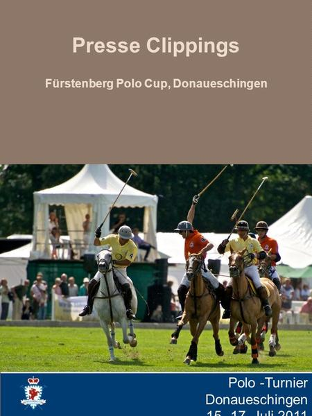 Presse Clippings Fürstenberg Polo Cup, Donaueschingen Polo -Turnier Donaueschingen 15.-17. Juli 2011.