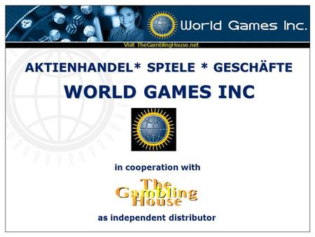 AKTIENHANDEL* SPIELE * GESCHÄFTE WORLD GAMES INC in cooperation with as independent distributor Visit TheGamblingHouse.net.