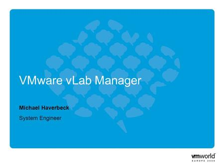 Michael Haverbeck System Engineer VMware vLab Manager.
