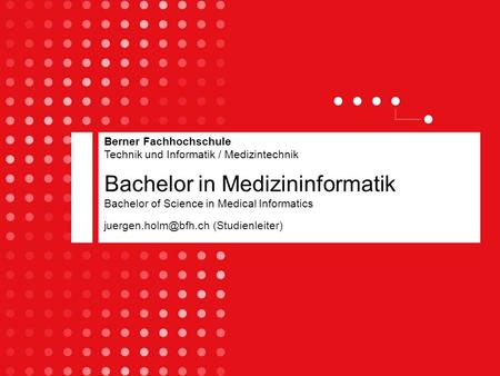 (Studienleiter) Berner Fachhochschule Technik und Informatik / Medizintechnik Bachelor in Medizininformatik Bachelor of Science in.